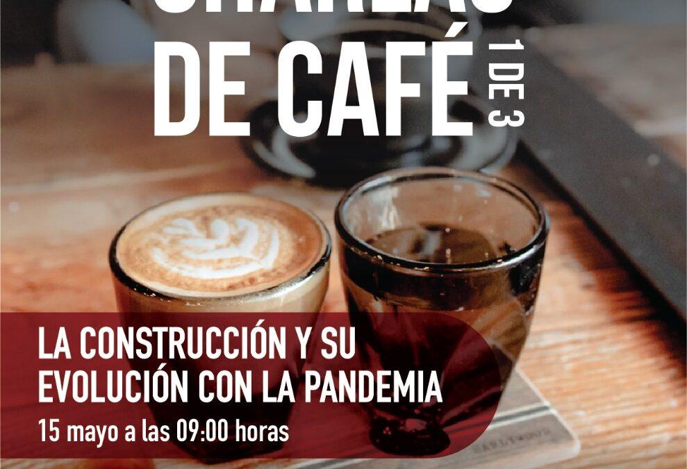 Charlas de Café: «La Construcción y su Evolución en la Pandemia»